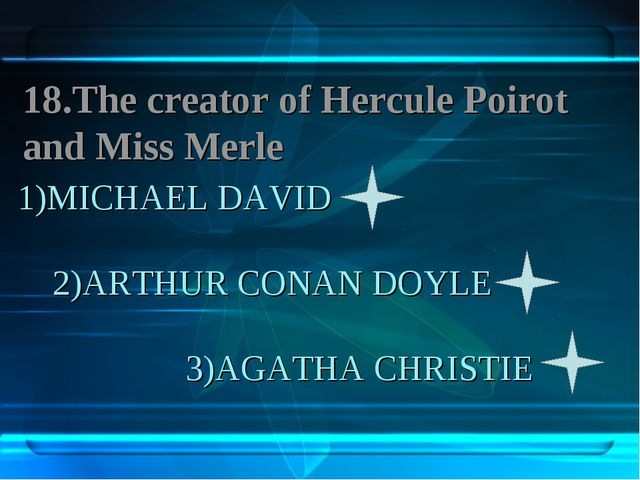 1)MICHAEL DAVID 2)ARTHUR CONAN DOYLE 3)AGATHA CHRISTIE 18.The creator of Herc...