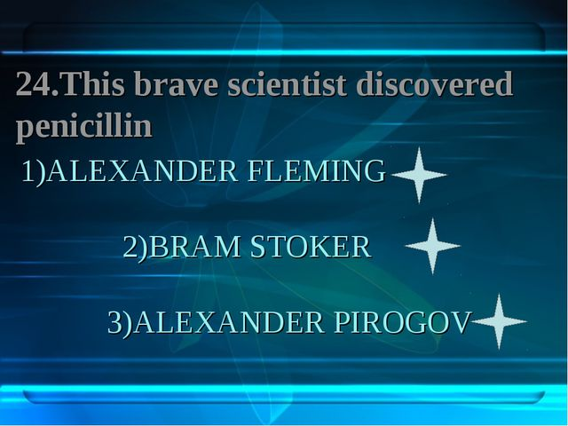 1)ALEXANDER FLEMING 2)BRAM STOKER 3)ALEXANDER PIROGOV 24.This brave scientist...