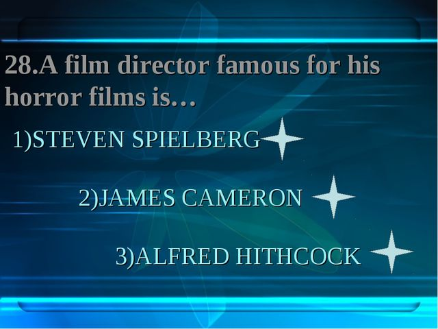 1)STEVEN SPIELBERG 2)JAMES CAMERON 3)ALFRED HITHCOCK 28.A film director famou...