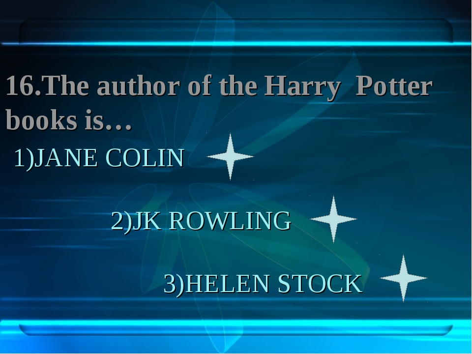 1)JANE COLIN 2)JK ROWLING 3)HELEN STOCK 16.The author of the Harry Potter boo...