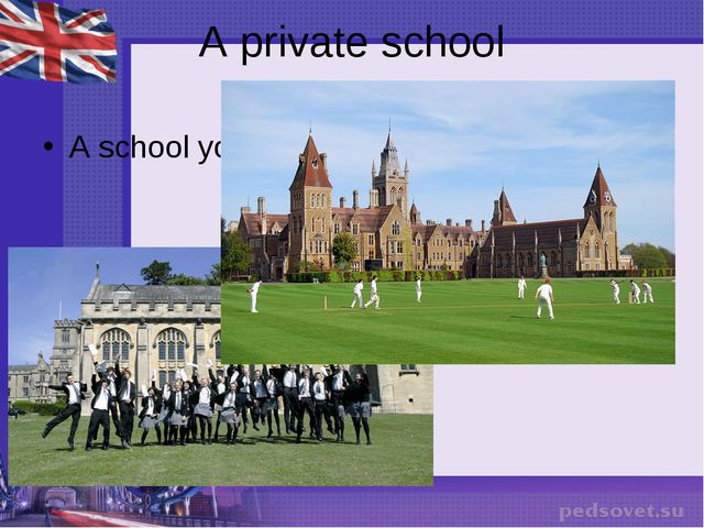 A private school A school you usually have to pay to go to