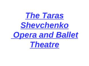 The Taras Shevchenko Opera and Ballet Theatre