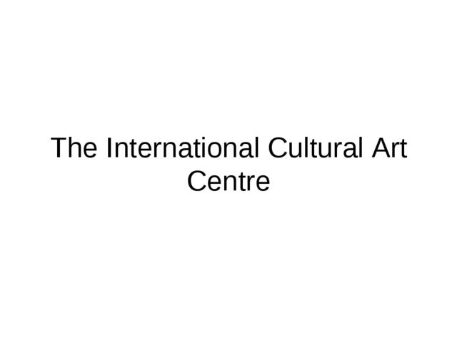 The International Cultural Art Centre