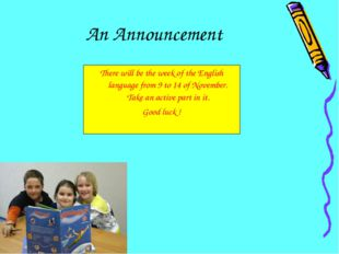 An Announcement There will be the week of the English language from 9 to 14 o