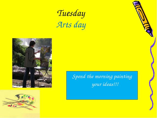 Tuesday Arts day Spend the morning painting your ideas!!!
