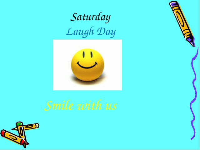 Saturday Laugh Day Smile with us