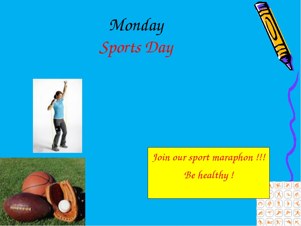 Monday Sports Day Join our sport maraphon !!! Be healthy !