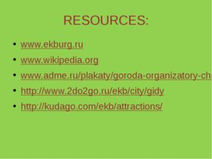 RESOURCES: www.ekburg.ru www.wikipedia.org www.adme.ru/plakaty/goroda-organiz