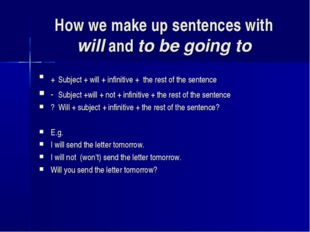 How we make up sentences with will and to be going to + Subject + will + infi