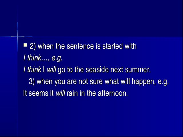 2) when the sentence is started with I think…, e.g. I think I will go to the...