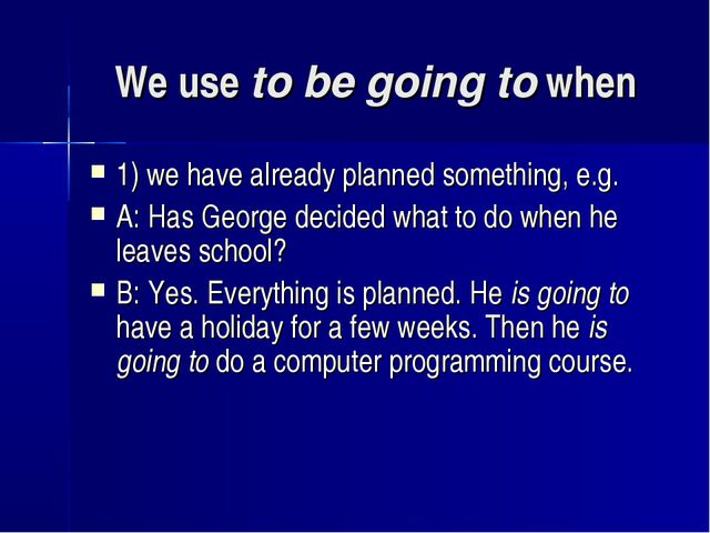 We use to be going to when 1) we have already planned something, e.g. A: Has...
