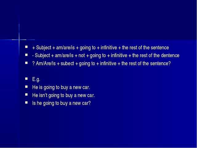 + Subject + am/are/is + going to + infinitive + the rest of the sentence - Su...