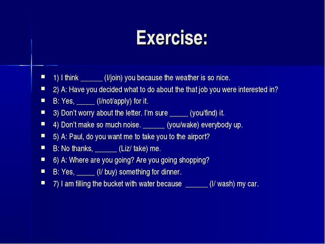 Exercise: 1) I think ______ (I/join) you because the weather is so nice. 2) A...