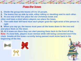 Pass the bows Divide the group into teams of 6 to 10 people. The teams line u