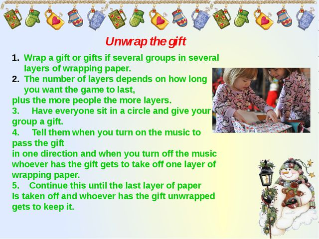 Unwrap the gift Wrap a gift or gifts if several groups in several layers of w...