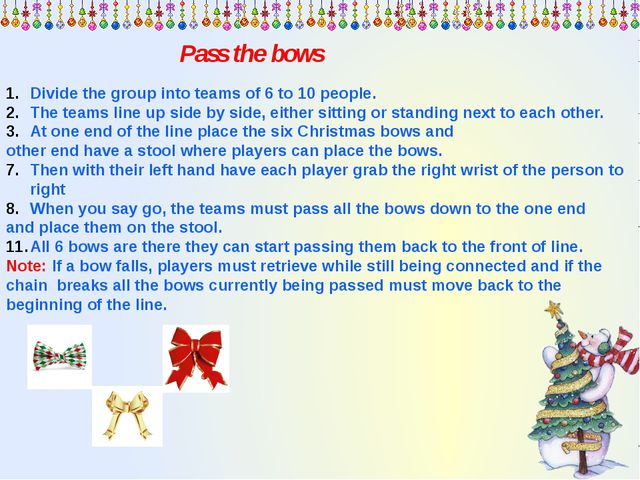 Pass the bows Divide the group into teams of 6 to 10 people. The teams line u...