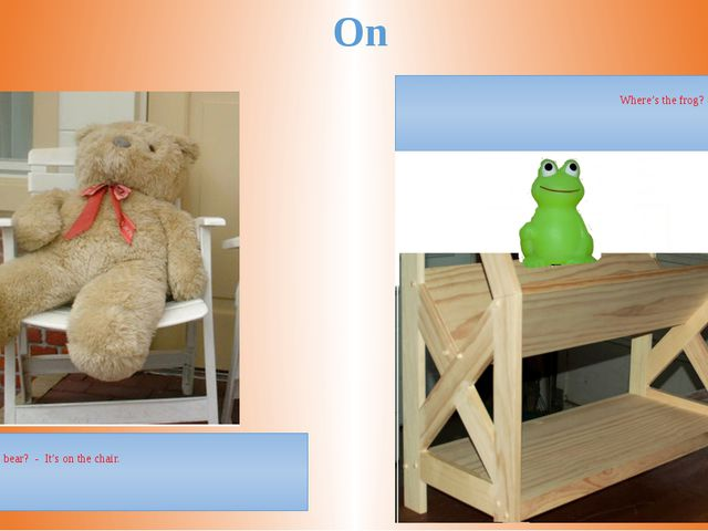 On Where's the teddy bear? - It's on the chair. Where's the frog? - It's on t...