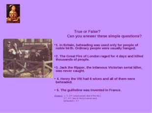True or False? Can you answer these simple questions? 1. In Britain, beheadi