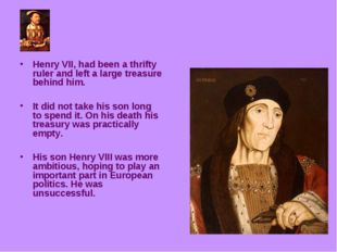 Henry VII, had been a thrifty ruler and left a large treasure behind him. It