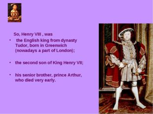So, Henry VIII , was the English king from dynasty Tudor, born in Greenwich