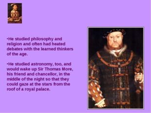 He studied philosophy and religion and often had heated debates with the lea