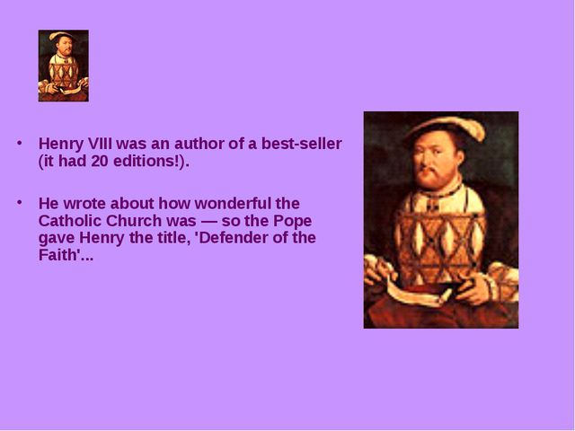 Henry VIII was an author of a best-seller (it had 20 editions!). He wrote ab...