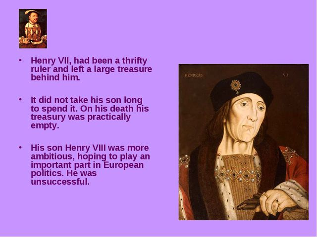 Henry VII, had been a thrifty ruler and left a large treasure behind him. It...