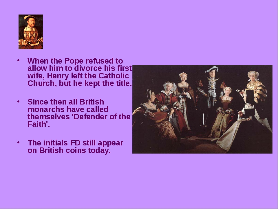 When the Pope refused to allow him to divorce his first wife, Henry left the...