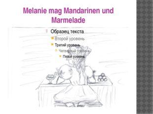 Melanie mag Mandarinen und Marmelade