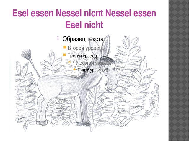 Esel essen Nessel nicnt Nessel essen Esel nicht