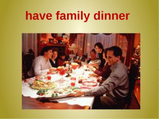 have family dinner