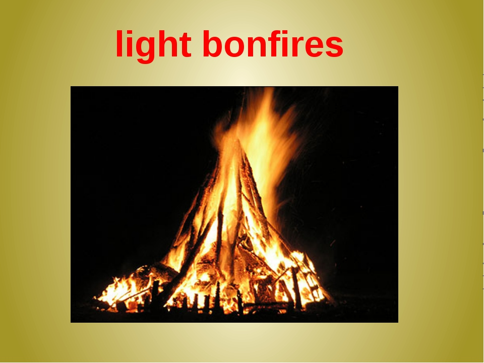 light bonfires