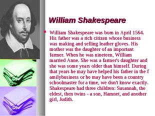 William Shakespeare William Shakespeare was born in April 1564. His father wa