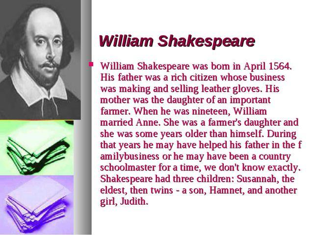 William Shakespeare William Shakespeare was born in April 1564. His father wa...