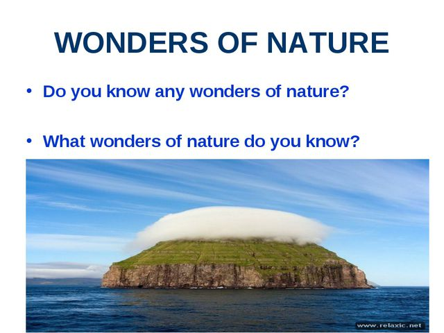 WONDERS OF NATURE Do you know any wonders of nature? What wonders of nature d...