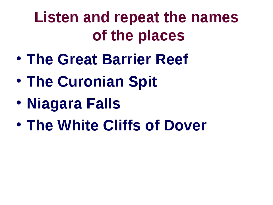 Listen and repeat the names of the places The Great Barrier Reef The Curonian...