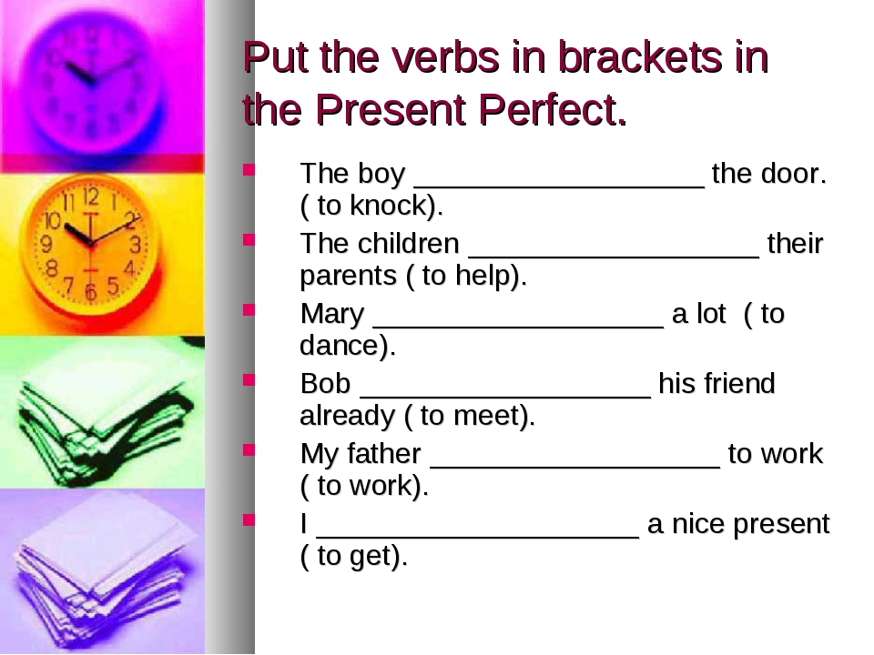 Put the verbs in brackets in the Present Perfect. The boy __________________...