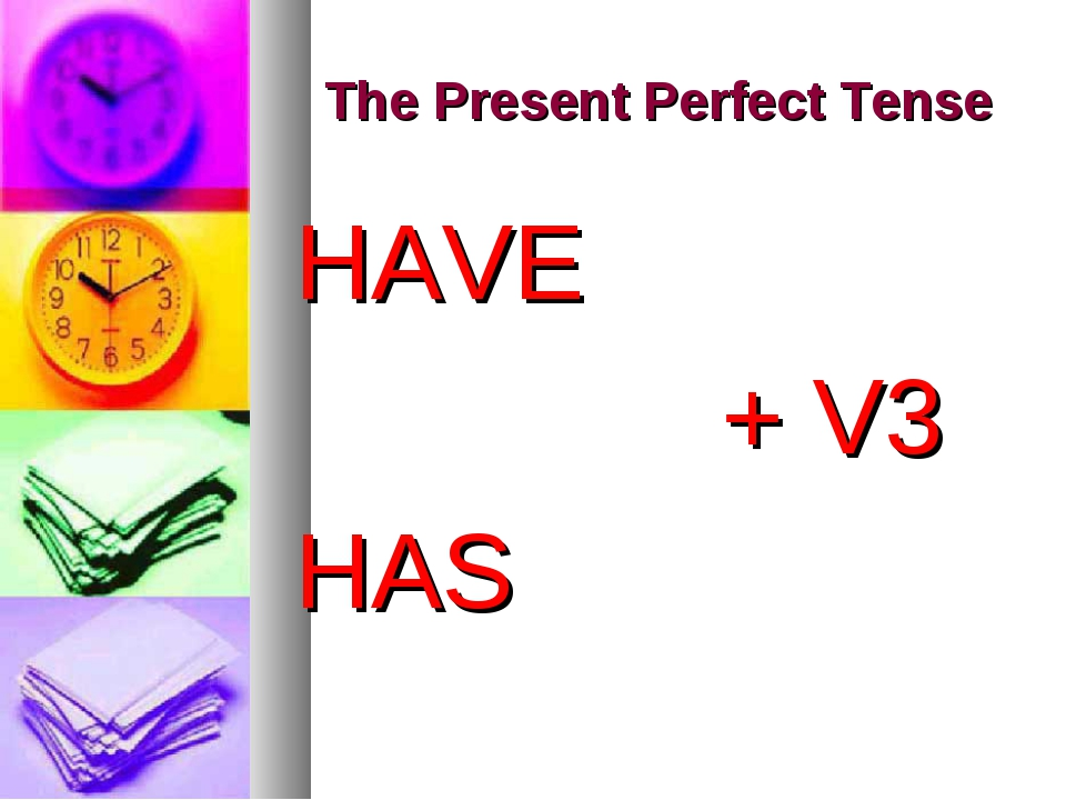 The Present Perfect Tense HAVE + V3 HAS