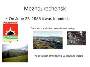 Mezhdurechensk On June 23, 1955 it was founded. The main branch of economy is