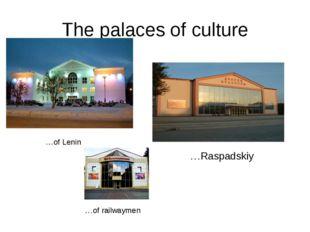 The palaces of culture …of Lenin …Raspadskiy …of railwaymen