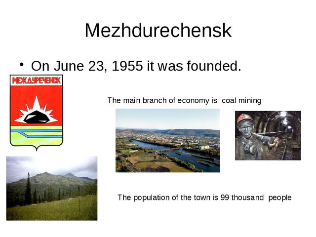 Mezhdurechensk On June 23, 1955 it was founded. The main branch of economy is...