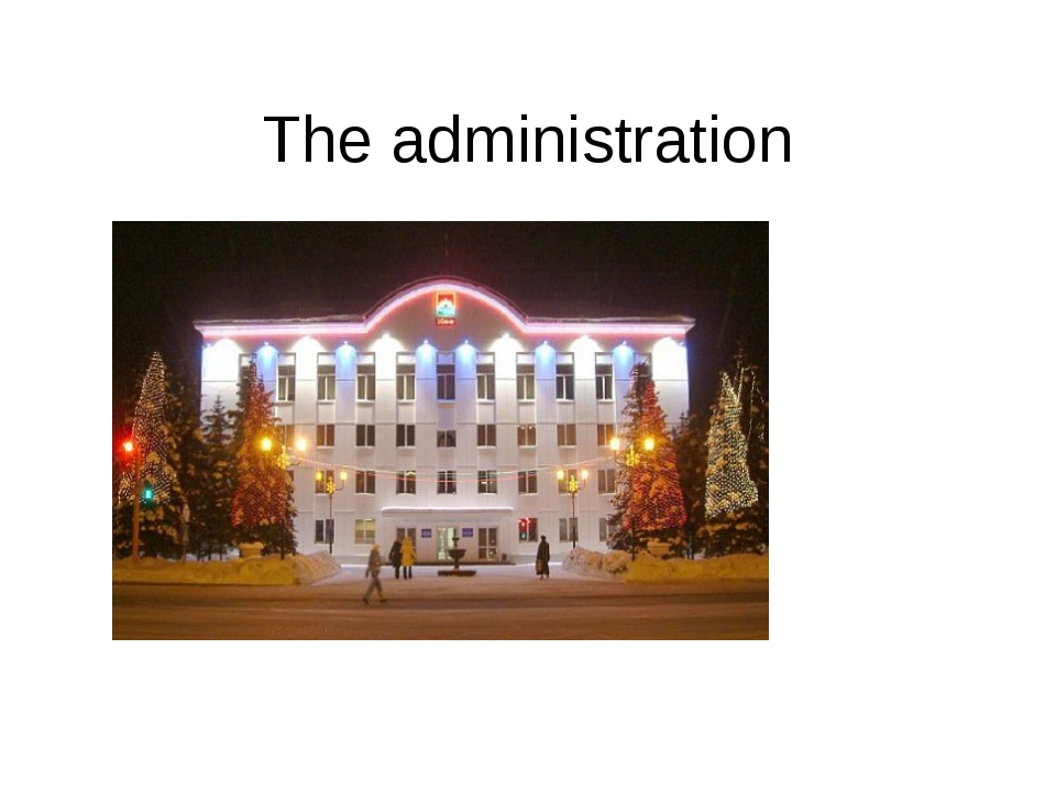 The administration