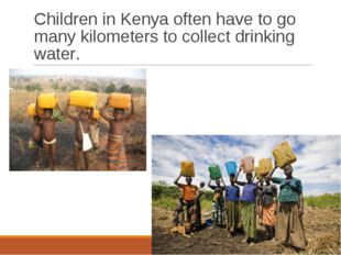 Children in Kenya often have to go many kilometers to collect drinking water.