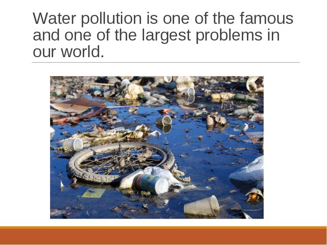 Water pollution is one of the famous and one of the largest problems in our w...