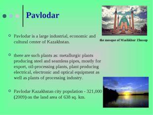 Pavlodar Pavlodar is a large industrial, economic and cultural center of Kaza