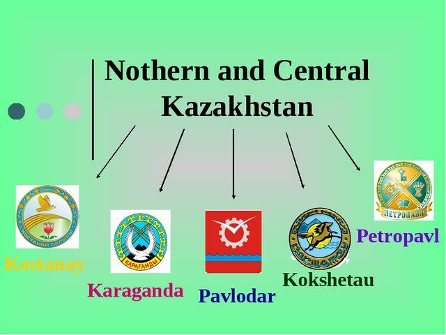 Nothern and Central Kazakhstan Kostanay Karaganda Pavlodar Petropavl Kokshetau