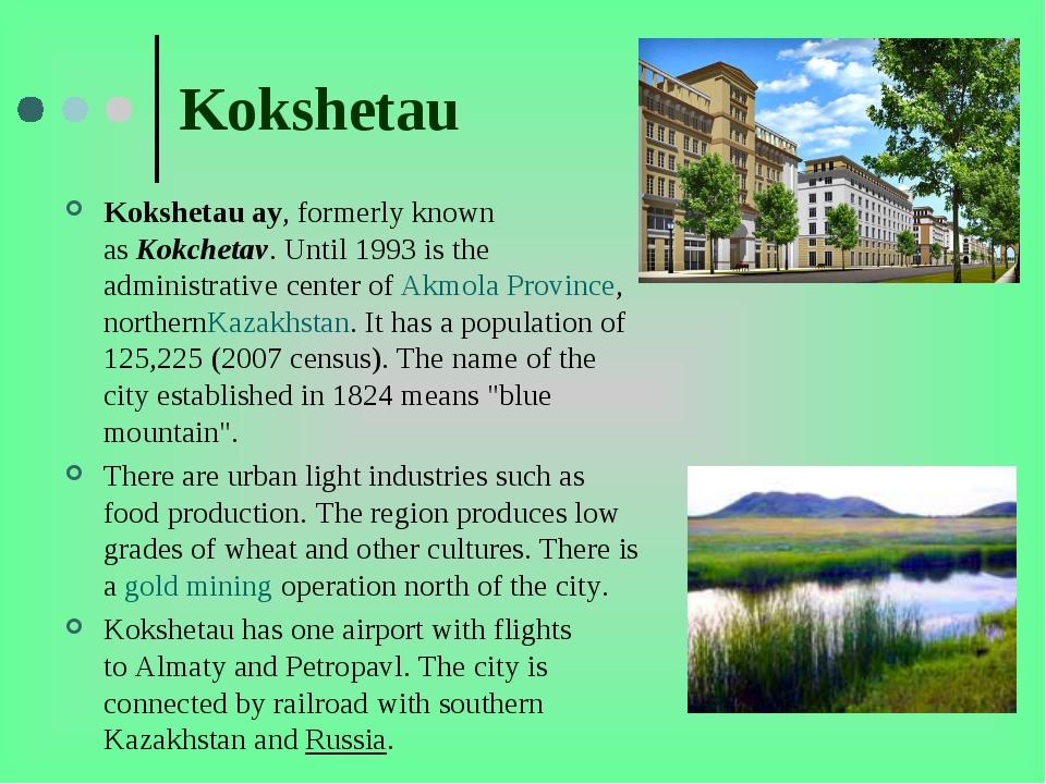 Kokshetau Kokshetauау, formerly known asKokchetav. Until 1993 is the admini...