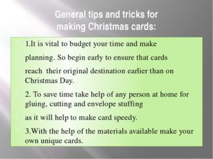 General tips and tricks for making Christmas cards: 1.It is vital to budget y