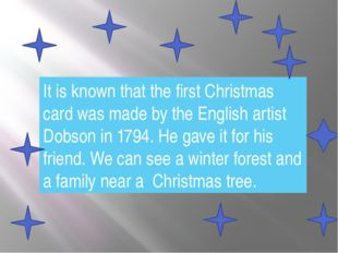 It is known that the first Christmas card was made by the English artist Dobs