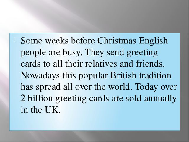 Some weeks before Christmas English people are busy. They send greeting card...